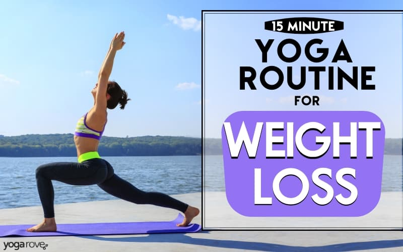 15 Minute Yoga Routine To Lose Weight And Burn Fat Yoga Rove
