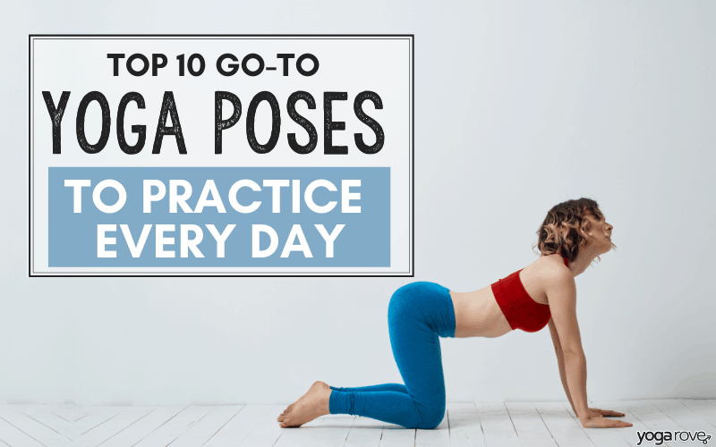 The Top 10 Yoga Poses To Practice Every Day Yoga Rove