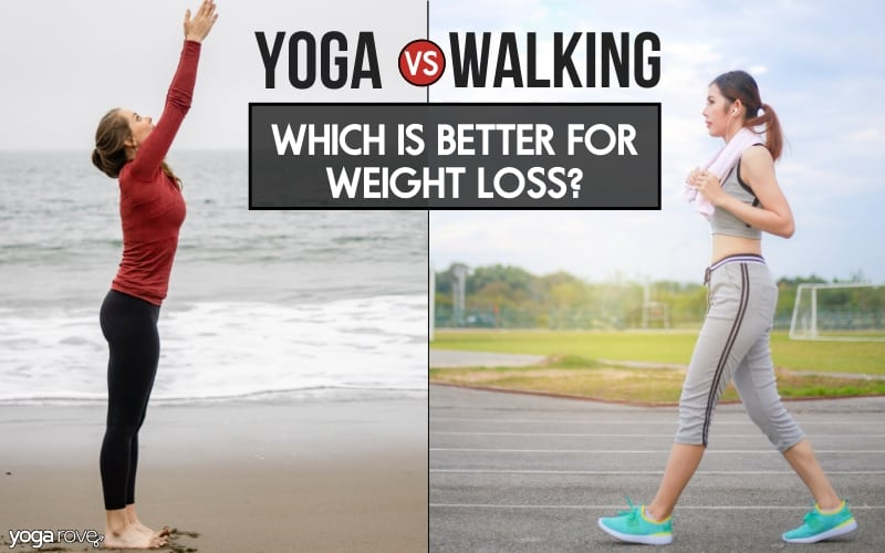 Is Yoga Or Walking Better For Weight Loss Yoga Rove