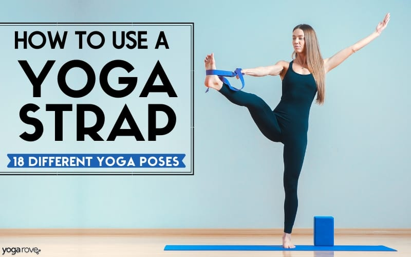 How To Use A Yoga Strap 18 Yoga Strap Stretches For Beginners Yoga Rove